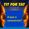 O comportamento TIT for TAT